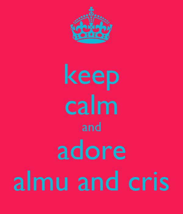 keep calm and adore almu and cris