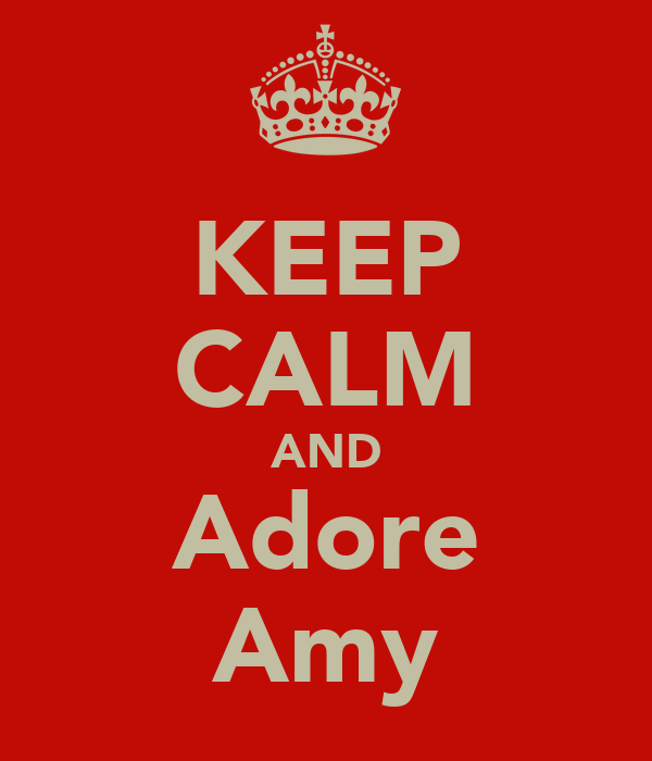 KEEP CALM AND Adore Amy
