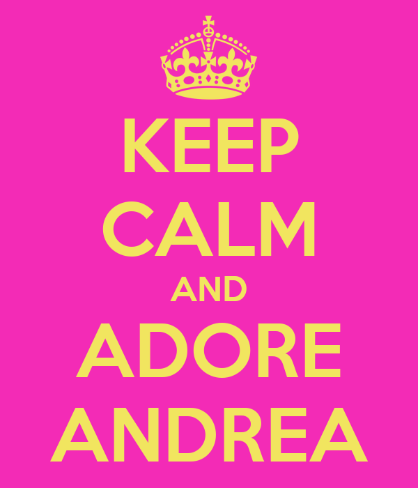KEEP CALM AND ADORE ANDREA