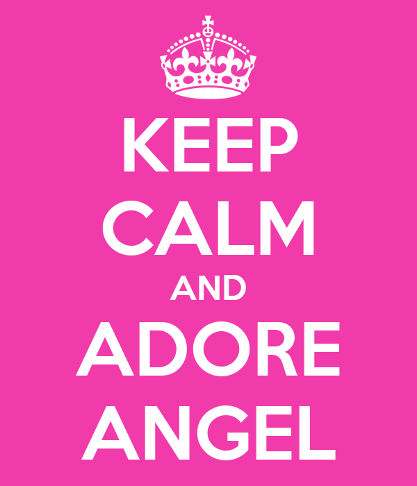 KEEP CALM AND ADORE ANGEL