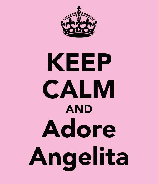 KEEP CALM AND Adore Angelita