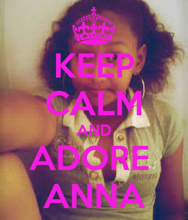 KEEP CALM AND ADORE  ANNA
