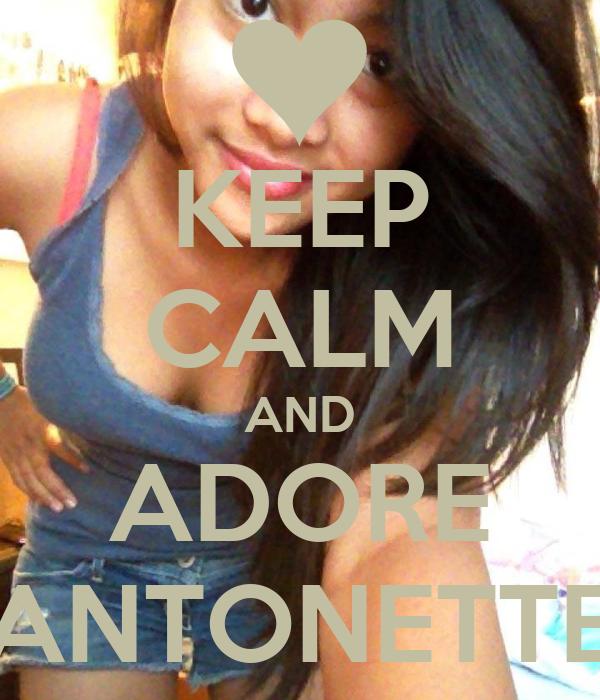 KEEP CALM AND ADORE ANTONETTE