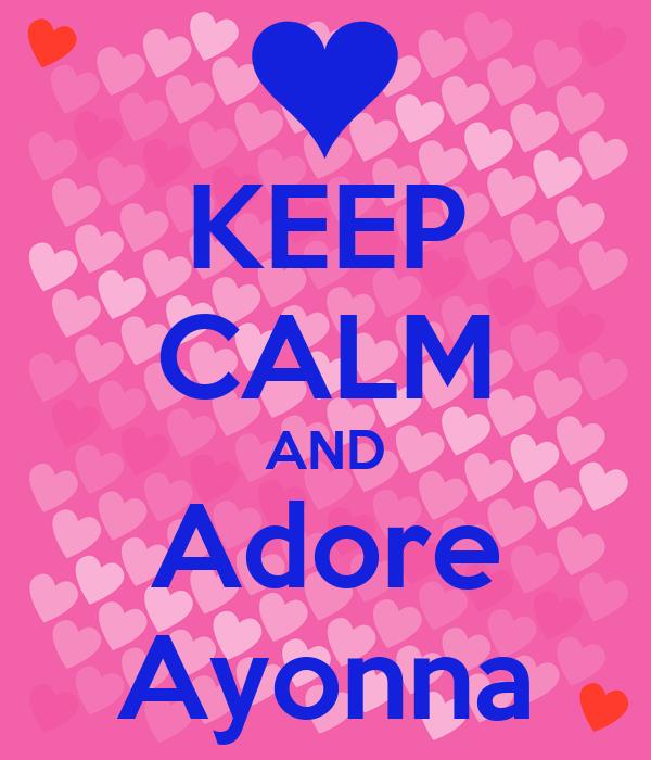 KEEP CALM AND Adore Ayonna