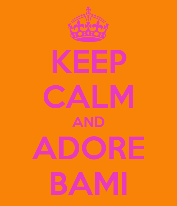 KEEP CALM AND ADORE BAMI