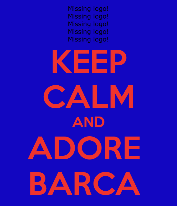 KEEP CALM AND ADORE  BARCA