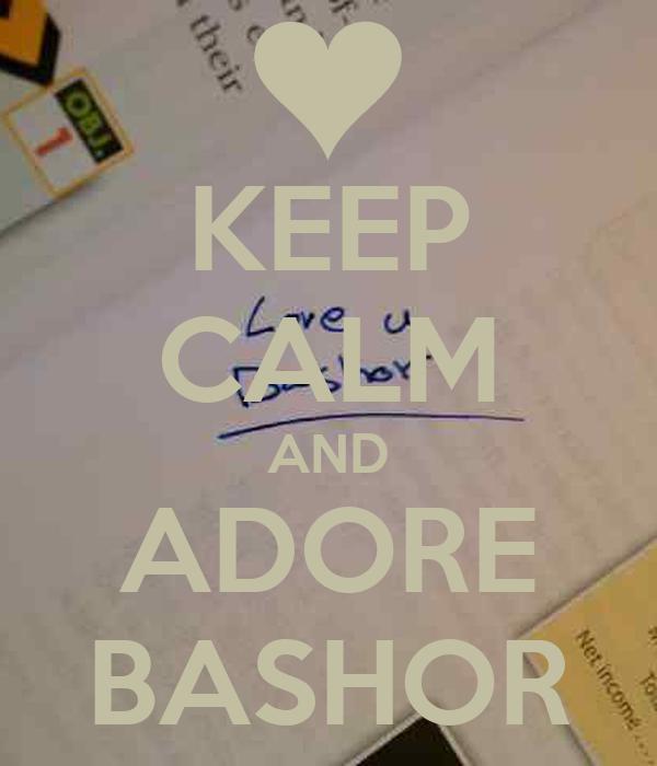 KEEP CALM AND ADORE BASHOR