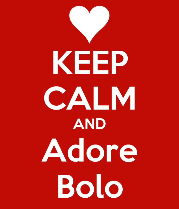 KEEP CALM AND Adore Bolo