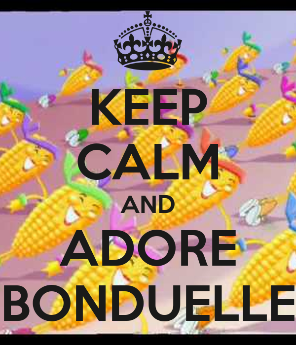 KEEP CALM AND ADORE BONDUELLE