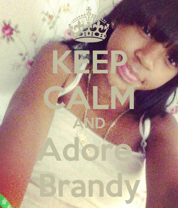 KEEP CALM AND Adore  Brandy
