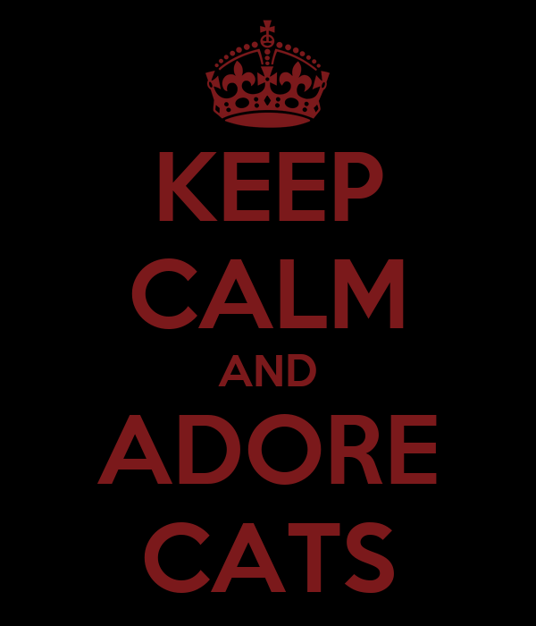 KEEP CALM AND ADORE CATS