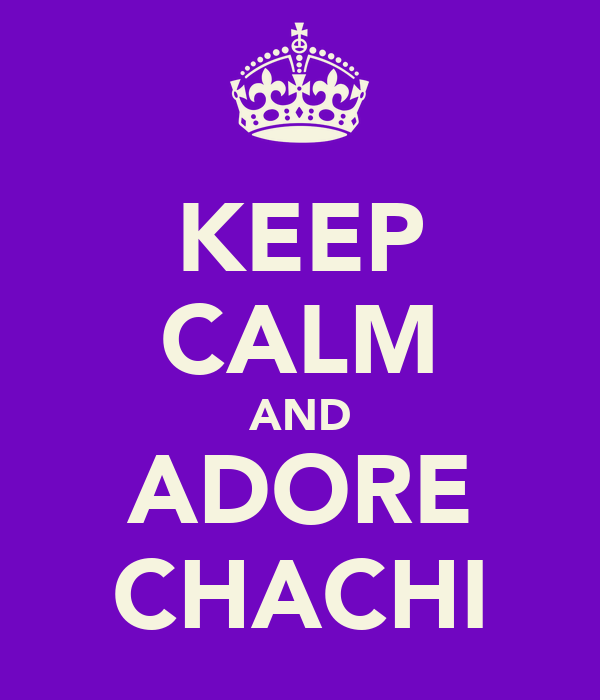 KEEP CALM AND ADORE CHACHI