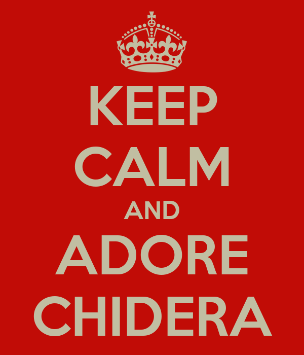 KEEP CALM AND ADORE CHIDERA