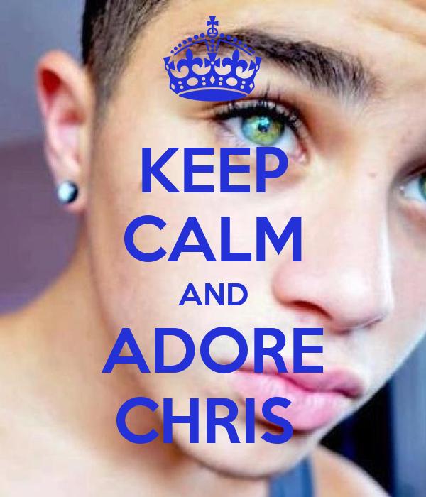 KEEP CALM AND ADORE CHRIS