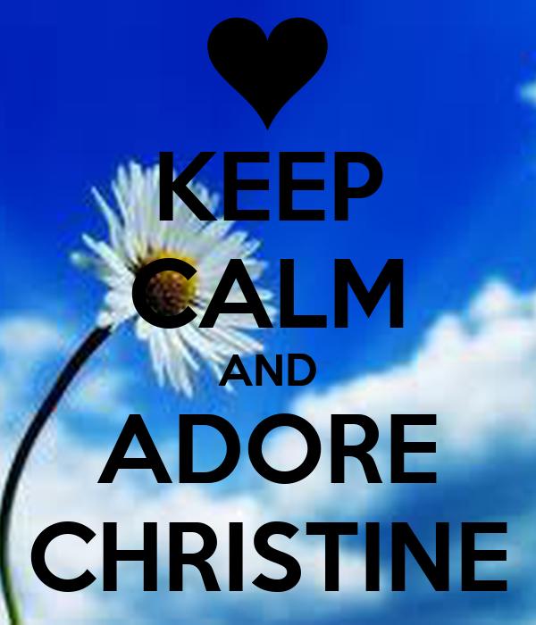 KEEP CALM AND ADORE CHRISTINE