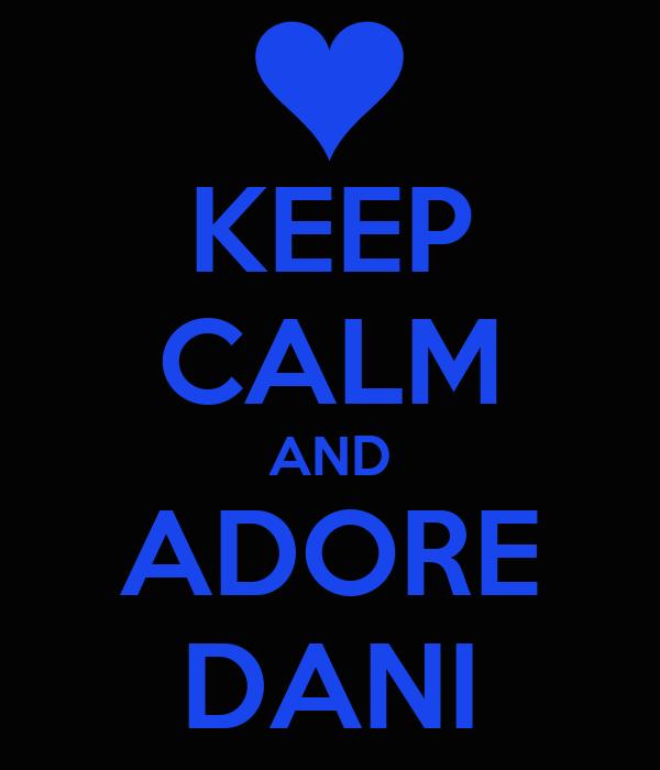 KEEP CALM AND ADORE DANI