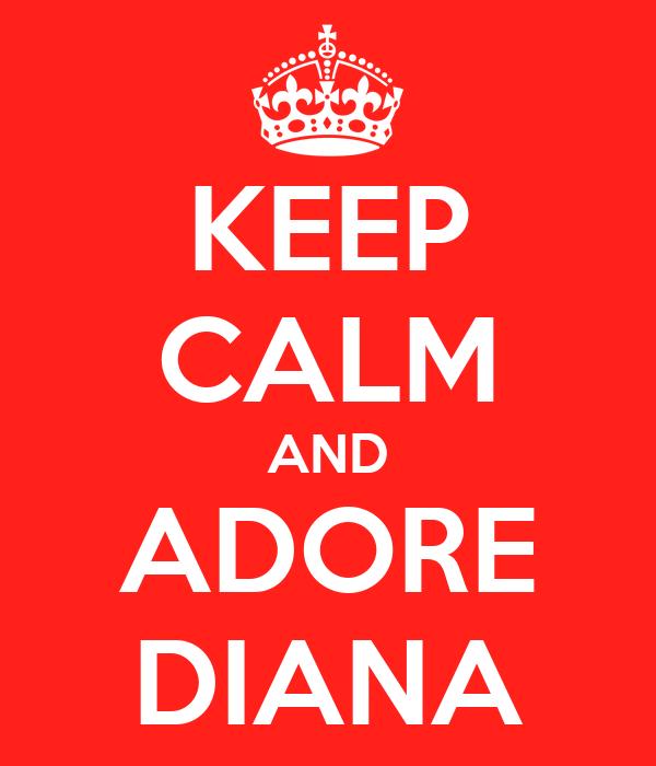 KEEP CALM AND ADORE DIANA
