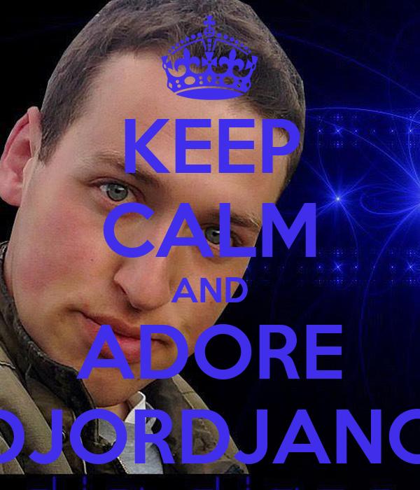 KEEP CALM AND ADORE DJORDJANO