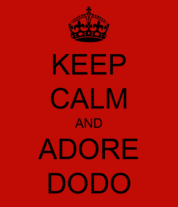 KEEP CALM AND ADORE DODO