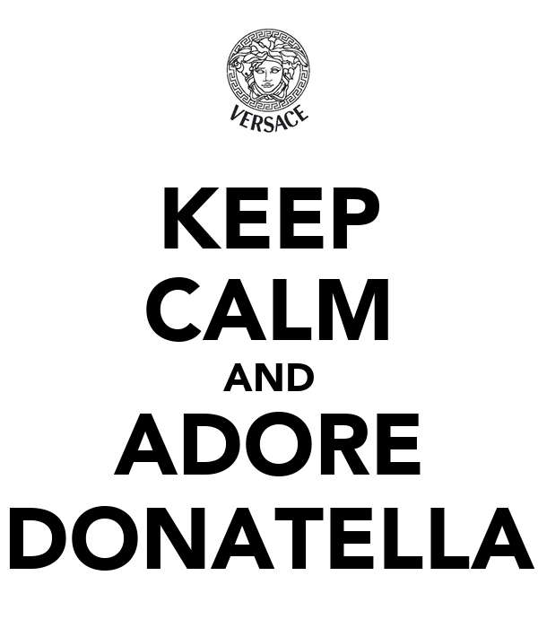 KEEP CALM AND ADORE DONATELLA
