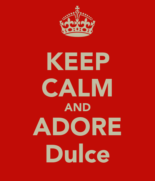 KEEP CALM AND ADORE Dulce