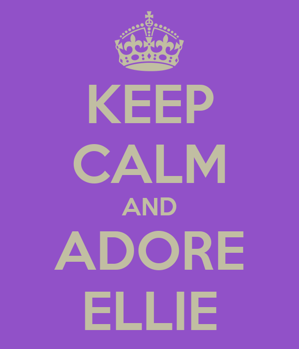KEEP CALM AND ADORE ELLIE