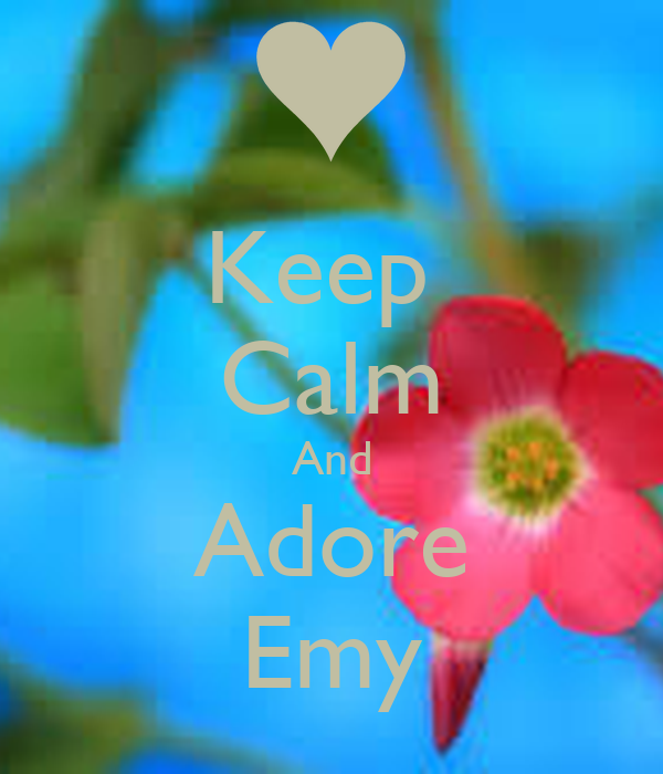Keep  Calm And Adore Emy