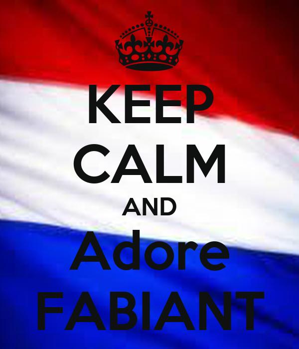 KEEP CALM AND Adore FABIANT