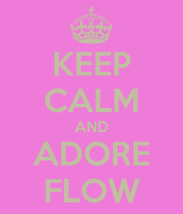 KEEP CALM AND ADORE FLOW