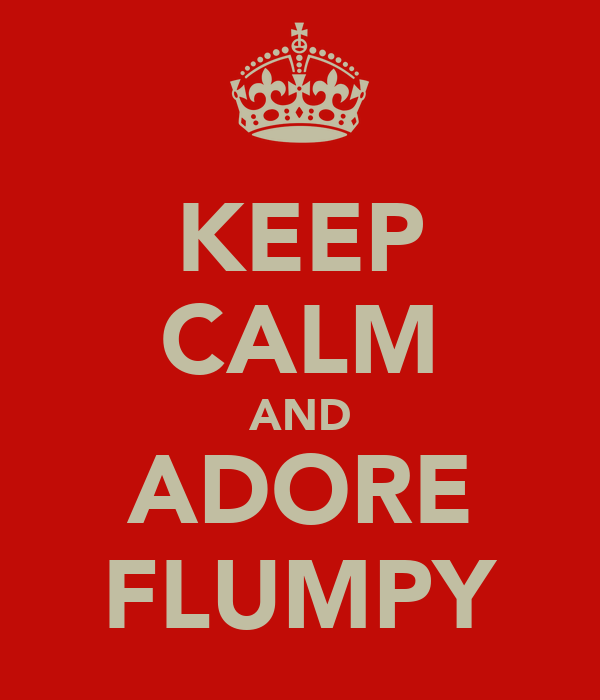 KEEP CALM AND ADORE FLUMPY