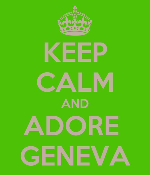 KEEP CALM AND ADORE  GENEVA