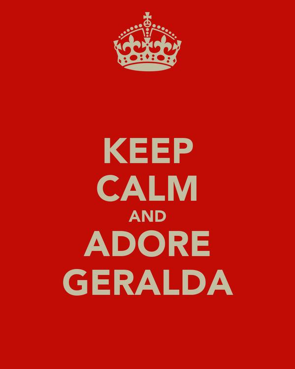 KEEP CALM AND ADORE GERALDA