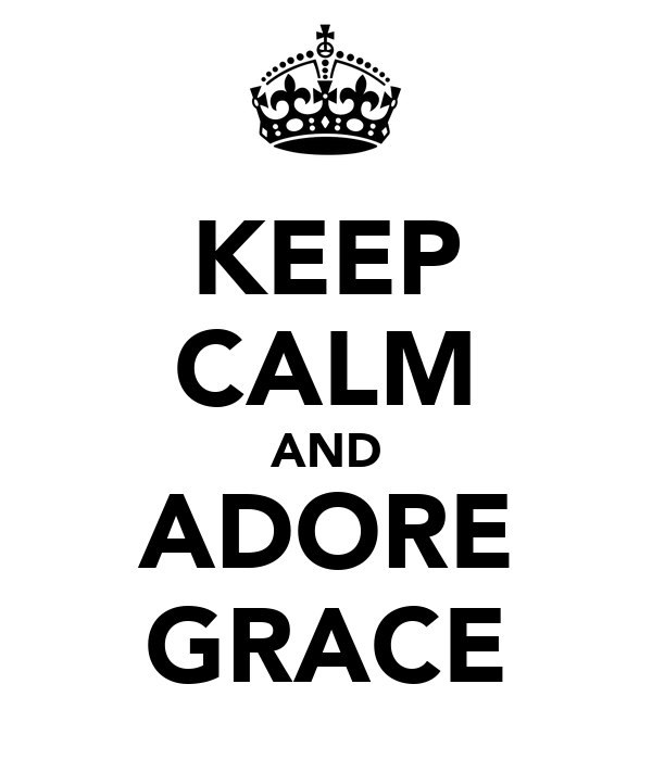 KEEP CALM AND ADORE GRACE