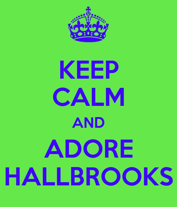 KEEP CALM AND ADORE HALLBROOKS