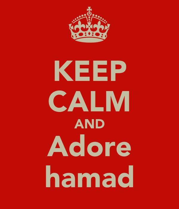 KEEP CALM AND Adore hamad