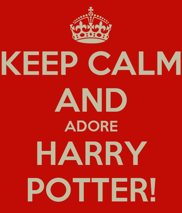 KEEP CALM AND ADORE HARRY POTTER!