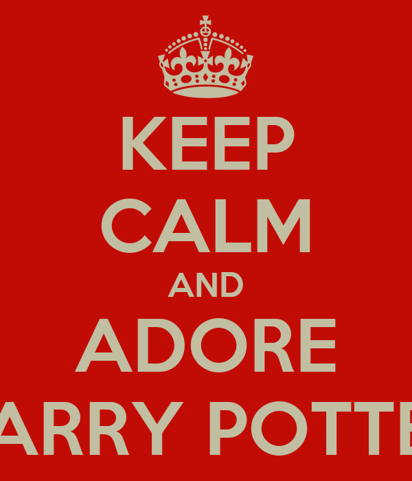 KEEP CALM AND ADORE HARRY POTTER