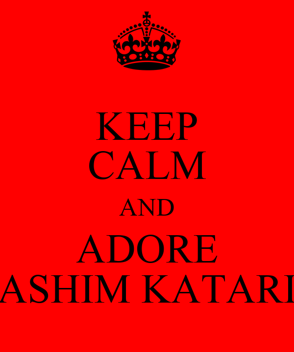 KEEP CALM AND ADORE HASHIM KATARIA