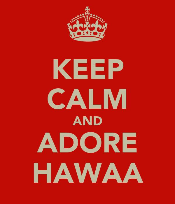 KEEP CALM AND ADORE HAWAA