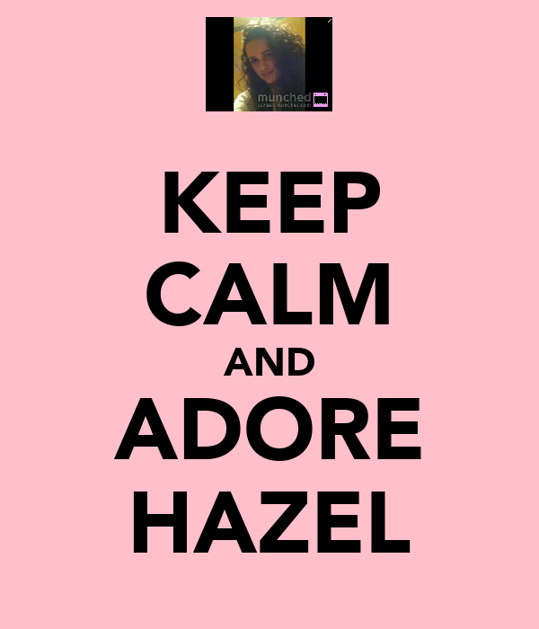 KEEP CALM AND ADORE HAZEL
