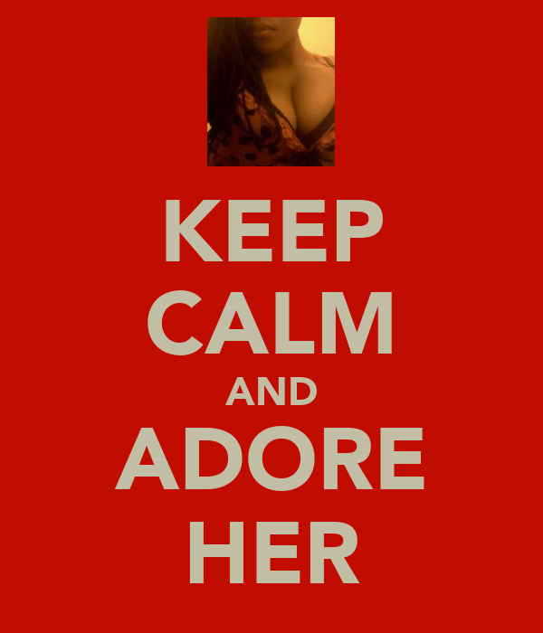 KEEP CALM AND ADORE HER