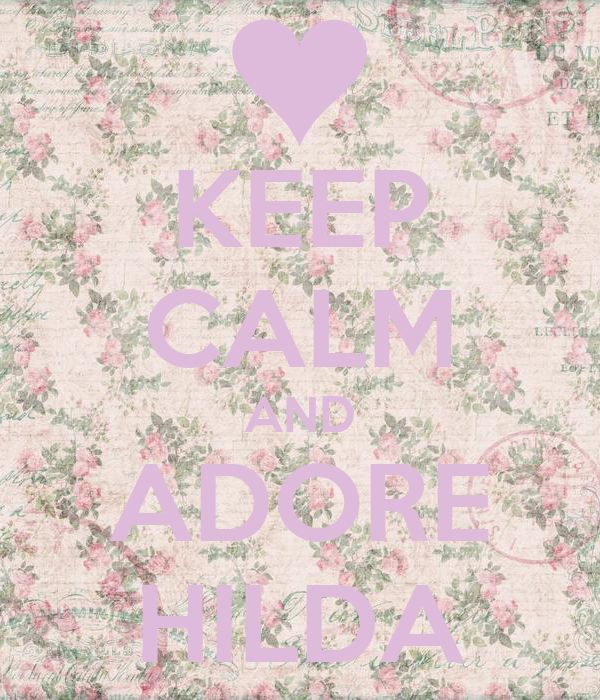 KEEP CALM AND ADORE HILDA