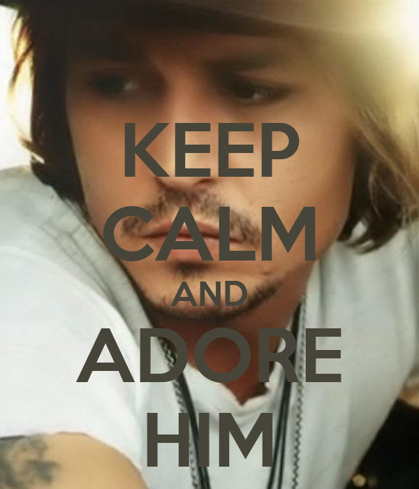 KEEP CALM AND ADORE HIM