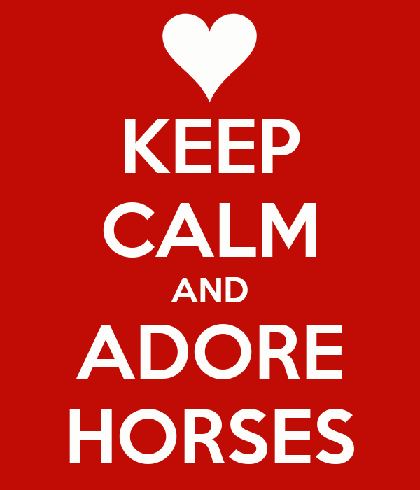 KEEP CALM AND ADORE HORSES
