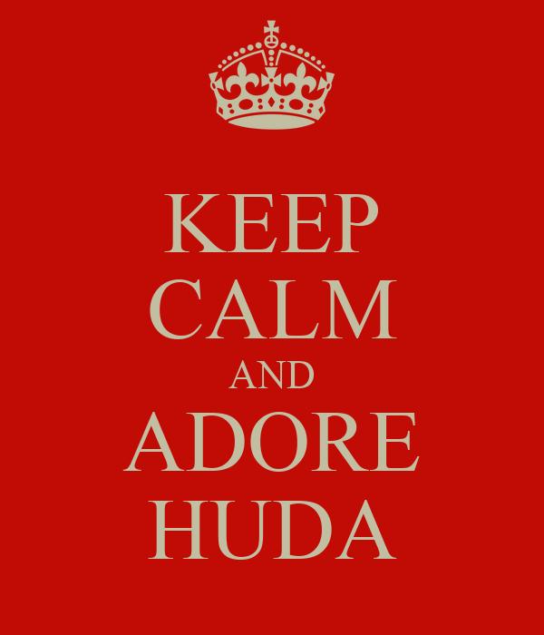 KEEP CALM AND ADORE HUDA