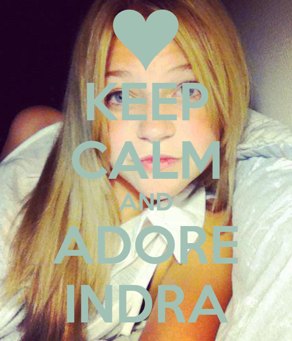 KEEP CALM AND ADORE INDRA