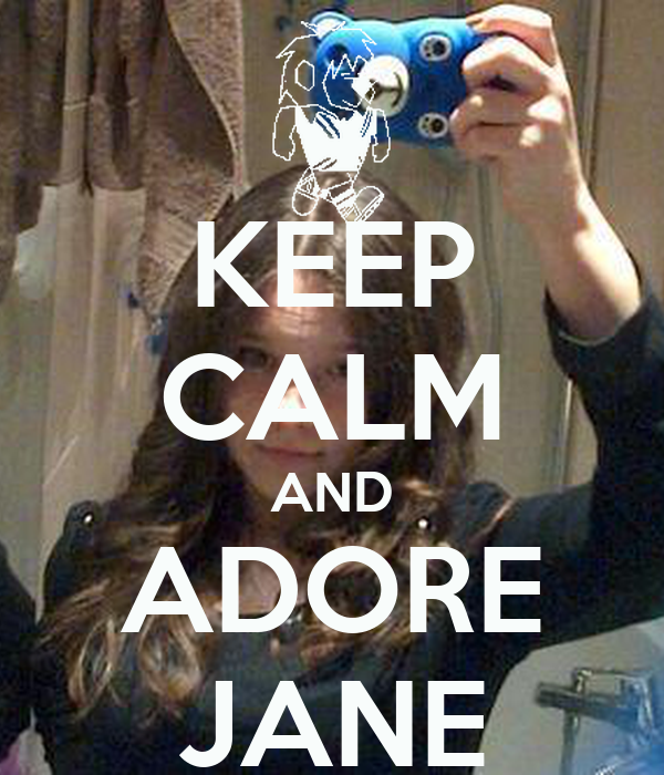 KEEP CALM AND ADORE JANE