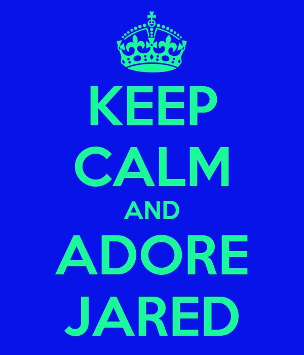 KEEP CALM AND ADORE JARED