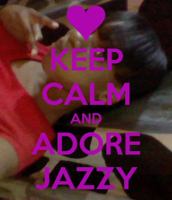 KEEP CALM AND ADORE JAZZY