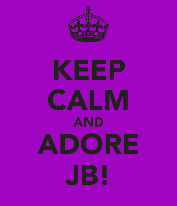 KEEP CALM AND ADORE JB!
